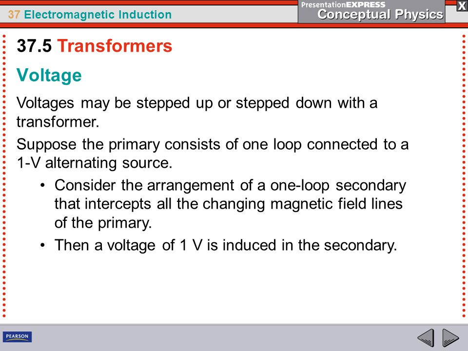 37.5 Transformers Voltage. Voltages may be stepped up or stepped down with a transformer.