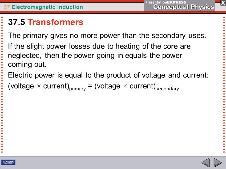 37.5 Transformers The primary gives no more power than the secondary uses.