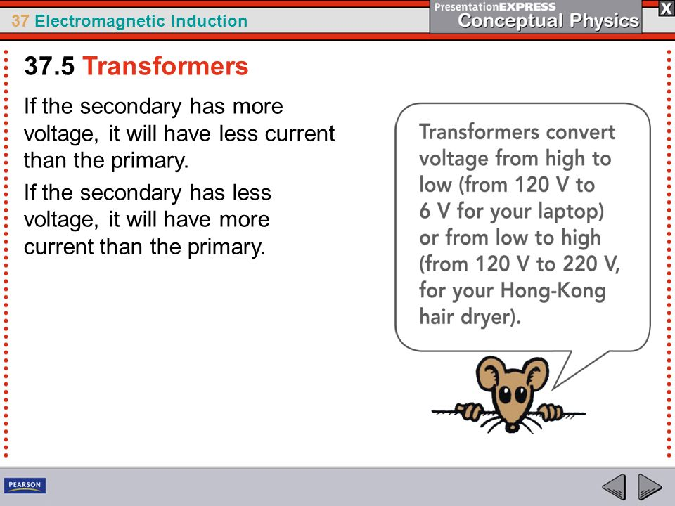 37.5 Transformers If the secondary has more voltage, it will have less current than the primary.