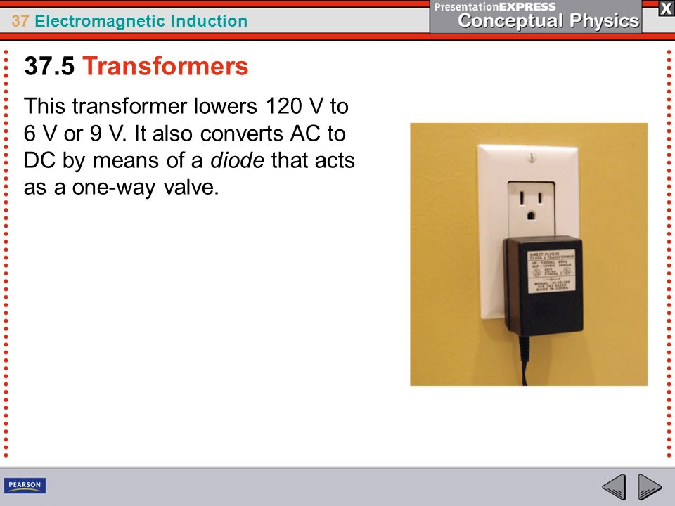 37.5 Transformers This transformer lowers 120 V to 6 V or 9 V.