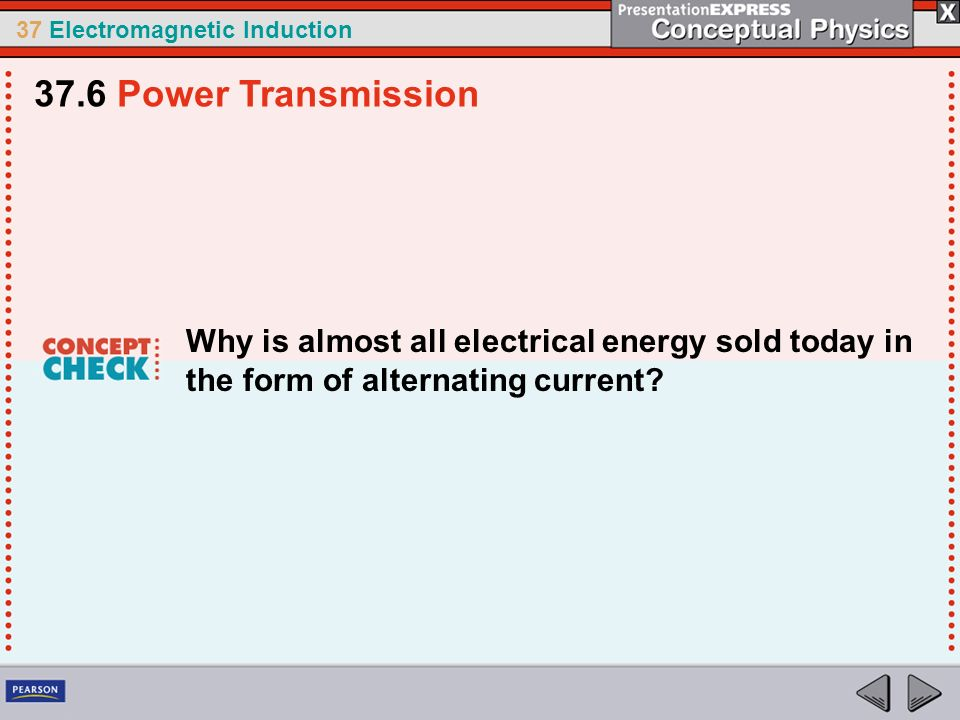 37.6 Power Transmission Why is almost all electrical energy sold today in the form of alternating current