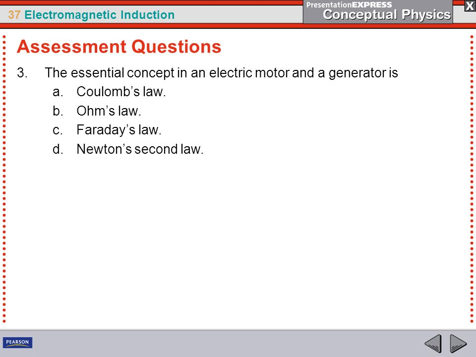 Assessment Questions The essential concept in an electric motor and a generator is. Coulomb's law.