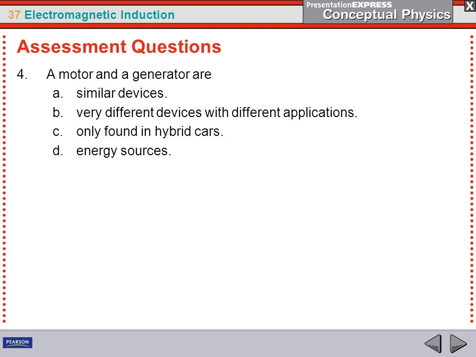 Assessment Questions A motor and a generator are similar devices.