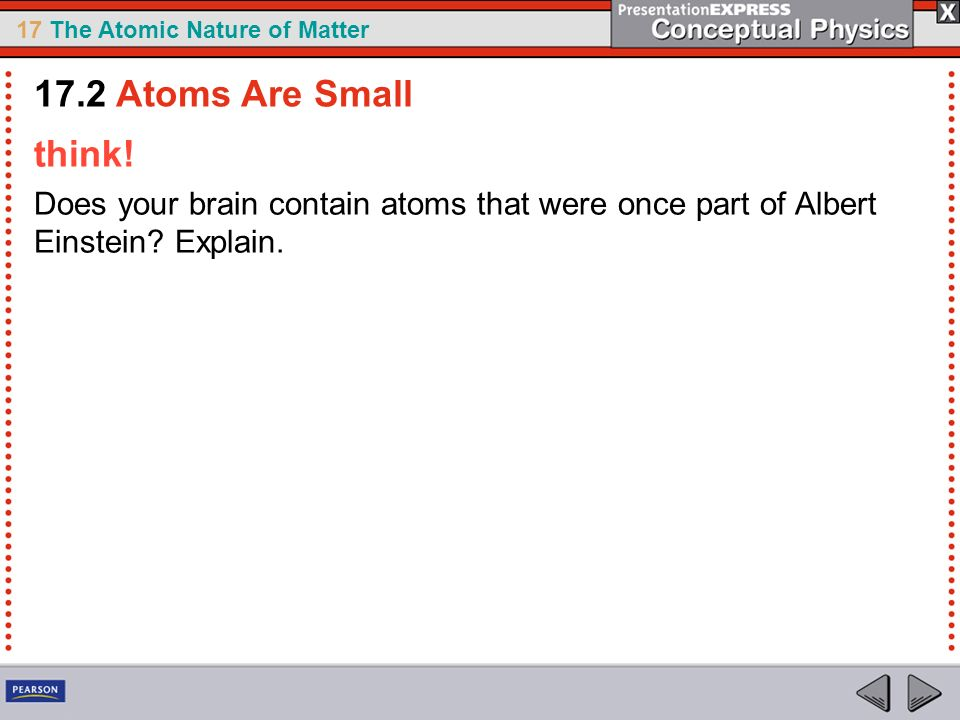17.2 Atoms Are Small think. Does your brain contain atoms that were once part of Albert Einstein.