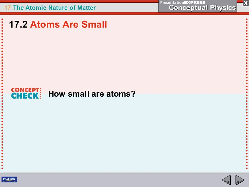 17.2 Atoms Are Small How small are atoms