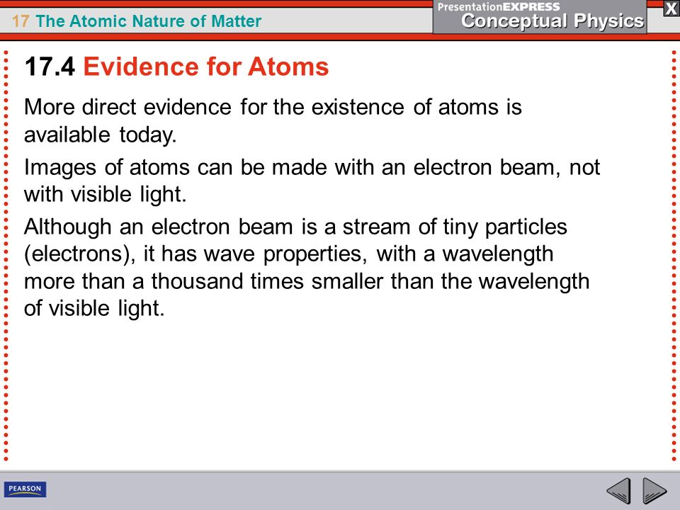 17.4 Evidence for Atoms More direct evidence for the existence of atoms is available today.