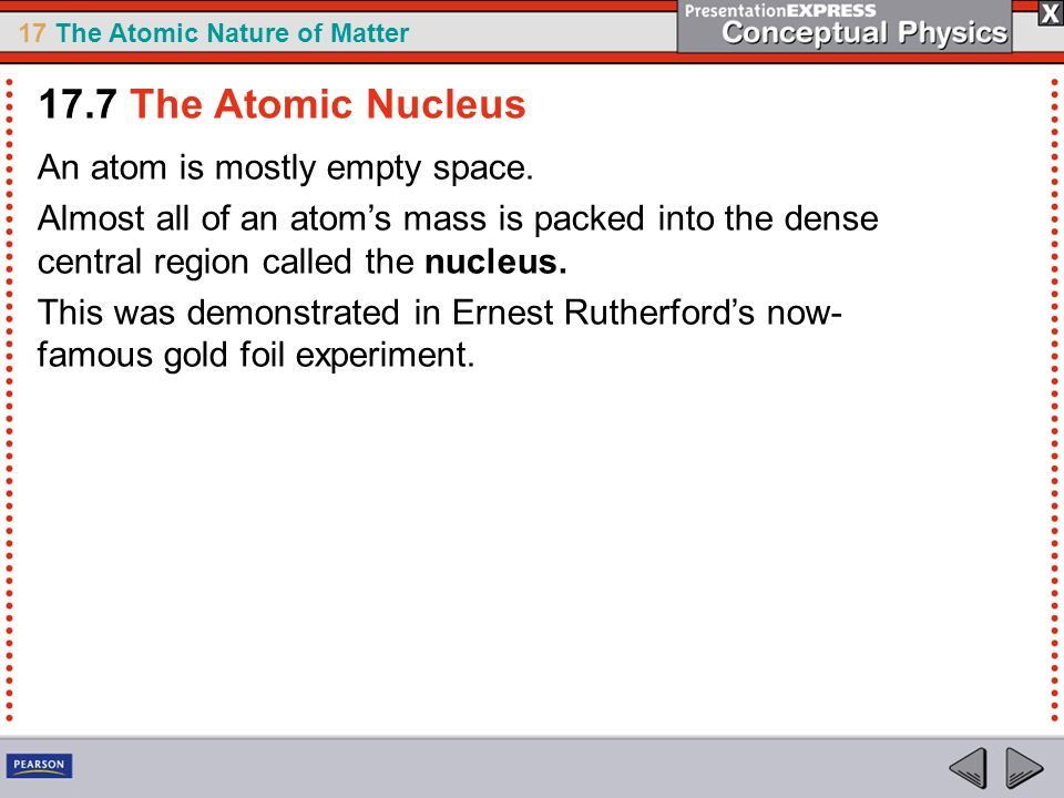 17.7 The Atomic Nucleus An atom is mostly empty space.