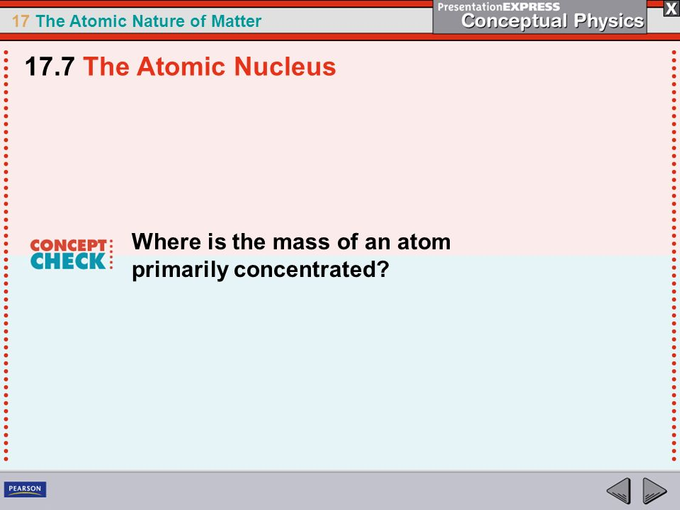 17.7 The Atomic Nucleus Where is the mass of an atom primarily concentrated