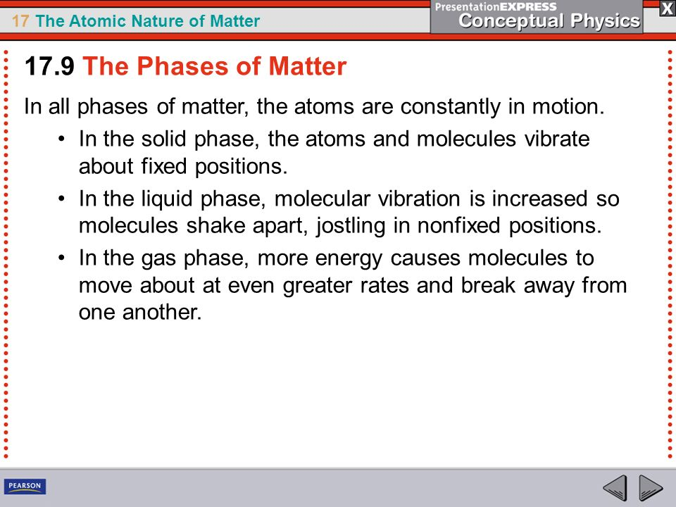 17.9 The Phases of Matter In all phases of matter, the atoms are constantly in motion.