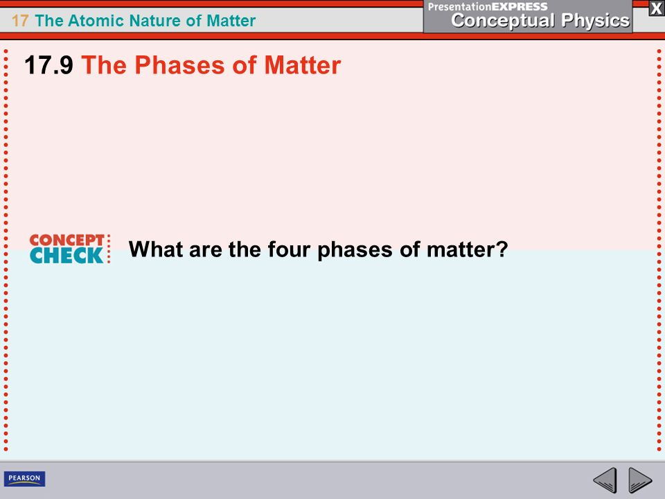 17.9 The Phases of Matter What are the four phases of matter