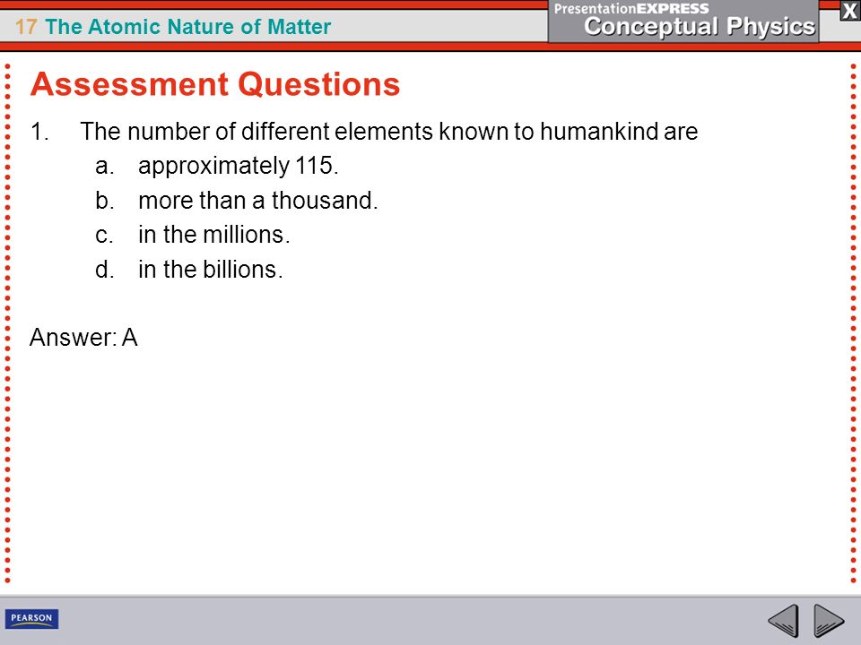 Assessment Questions The number of different elements known to humankind are. approximately 115. more than a thousand.