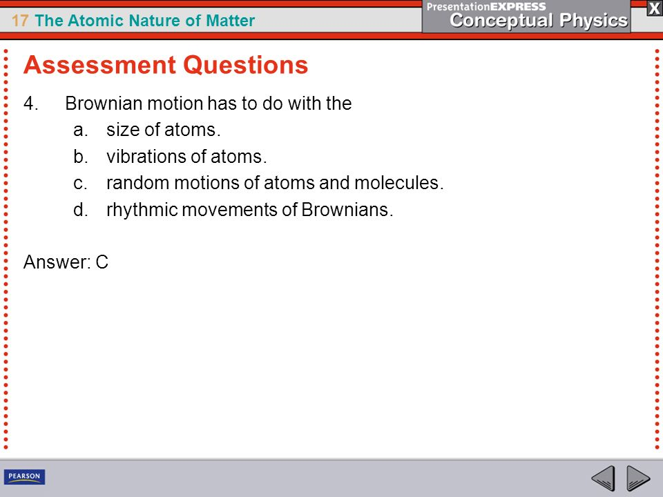 Assessment Questions Brownian motion has to do with the size of atoms.