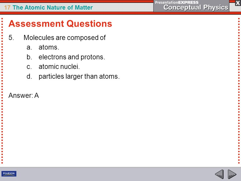 Assessment Questions Molecules are composed of atoms.