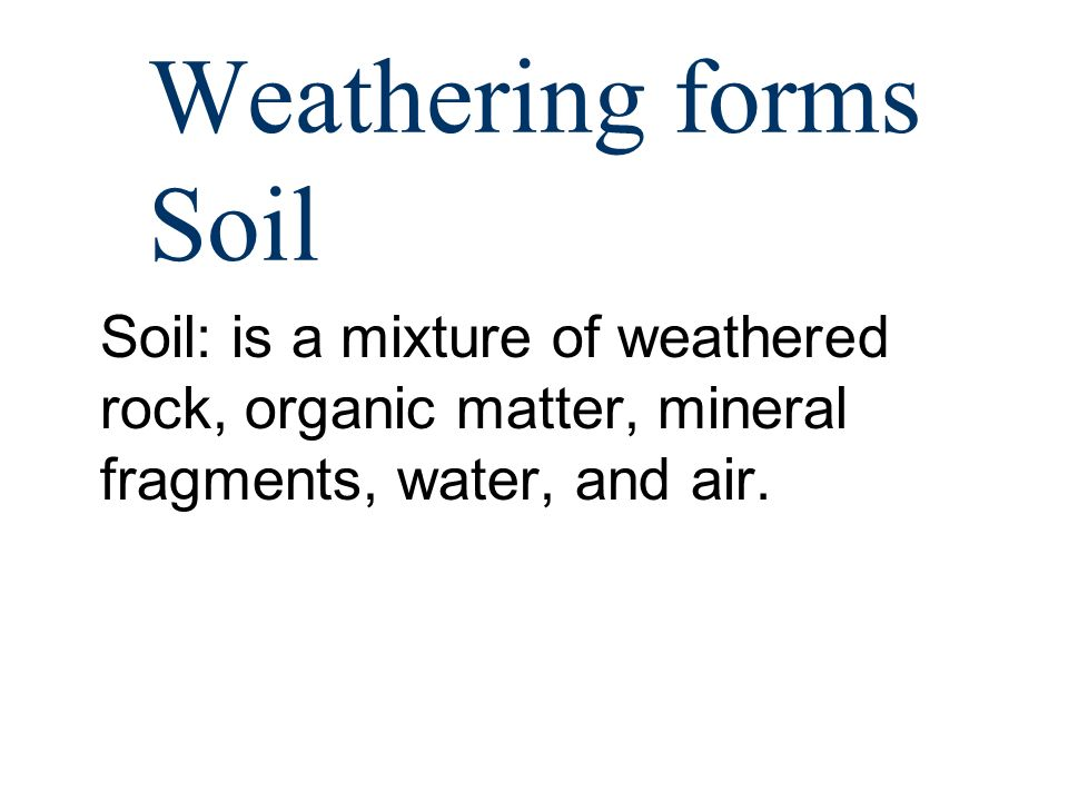 Weathering a process that breaks down rocks into smaller for What is soil a mixture of
