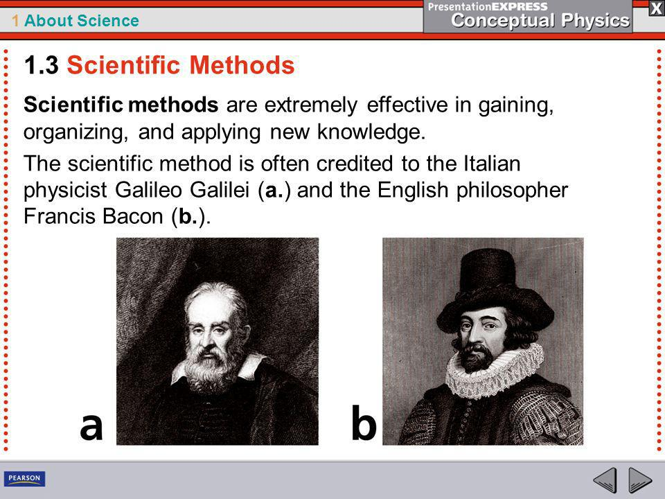 1.3 Scientific Methods Scientific methods are extremely effective in gaining, organizing, and applying new knowledge.