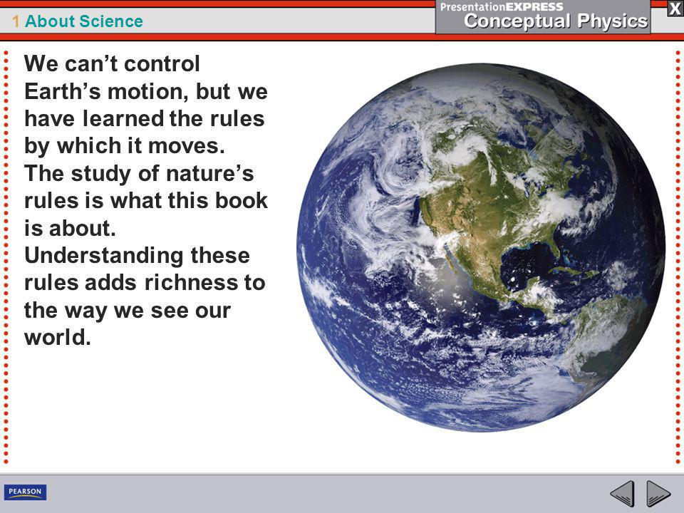 We can't control Earth's motion, but we have learned the rules by which it moves.