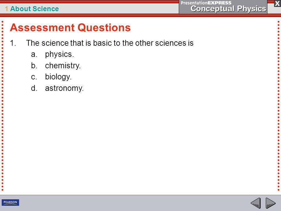 Assessment Questions The science that is basic to the other sciences is. physics. chemistry. biology.