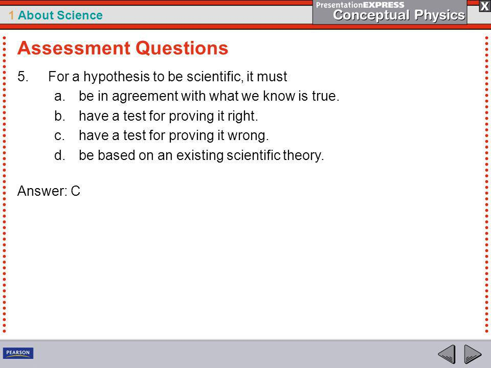 Assessment Questions For a hypothesis to be scientific, it must
