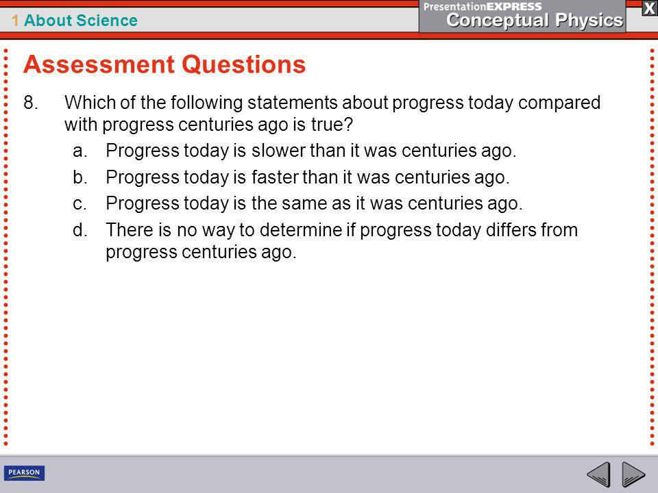 Assessment Questions Which of the following statements about progress today compared with progress centuries ago is true