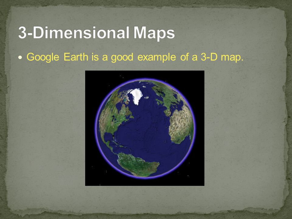 Views of earth ppt download 37 3 dimensional maps google earth is a good example of a 3 d map sciox Images