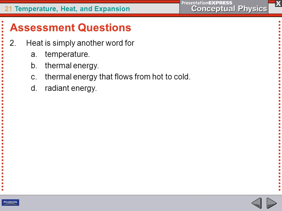 Assessment Questions Heat is simply another word for temperature.
