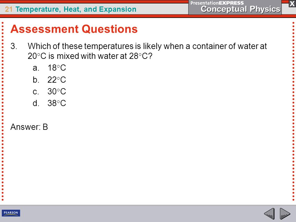 Assessment Questions Which of these temperatures is likely when a container of water at 20°C is mixed with water at 28°C