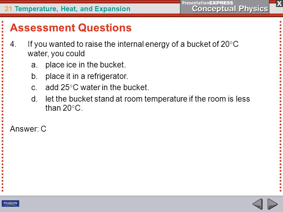 Assessment Questions If you wanted to raise the internal energy of a bucket of 20°C water, you could.