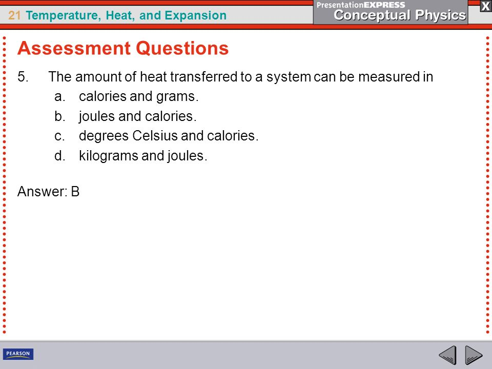Assessment Questions The amount of heat transferred to a system can be measured in. calories and grams.