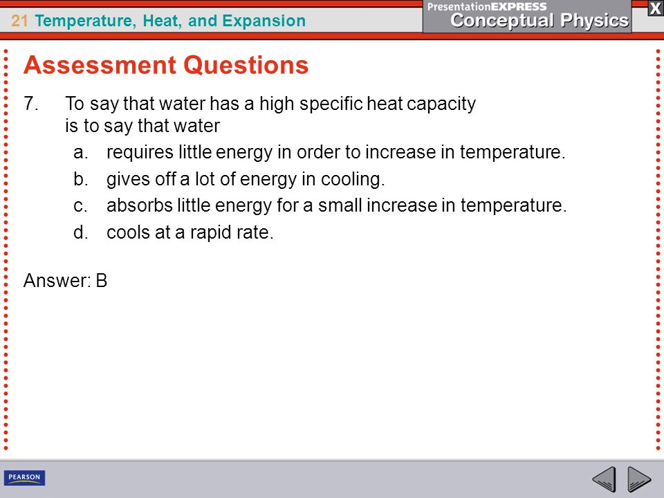 Assessment Questions To say that water has a high specific heat capacity is to say that water.
