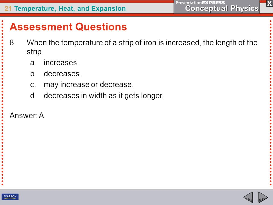 Assessment Questions When the temperature of a strip of iron is increased, the length of the strip.