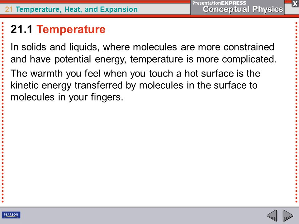 21.1 Temperature In solids and liquids, where molecules are more constrained and have potential energy, temperature is more complicated.