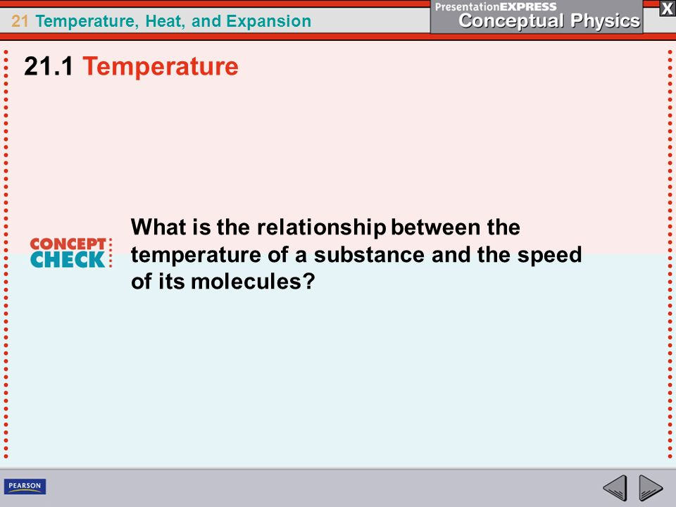 21.1 Temperature What is the relationship between the temperature of a substance and the speed of its molecules
