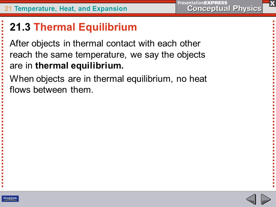 21.3 Thermal Equilibrium After objects in thermal contact with each other reach the same temperature, we say the objects are in thermal equilibrium.