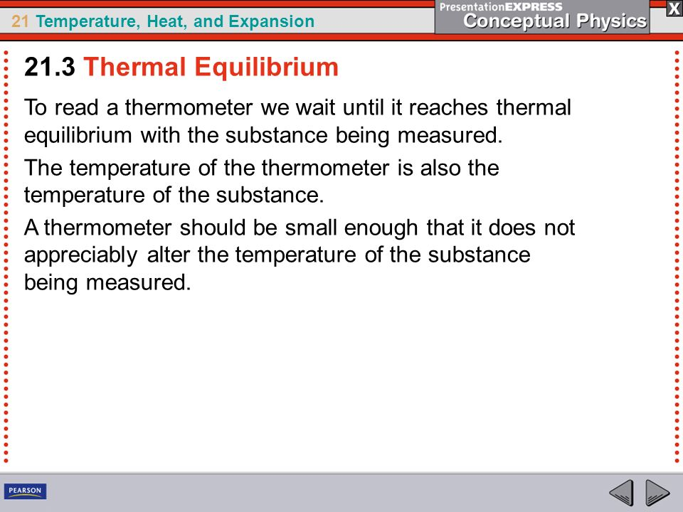 21.3 Thermal Equilibrium To read a thermometer we wait until it reaches thermal equilibrium with the substance being measured.
