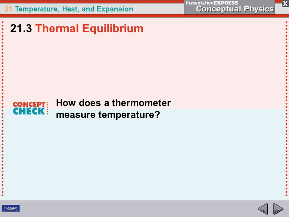 21.3 Thermal Equilibrium How does a thermometer measure temperature