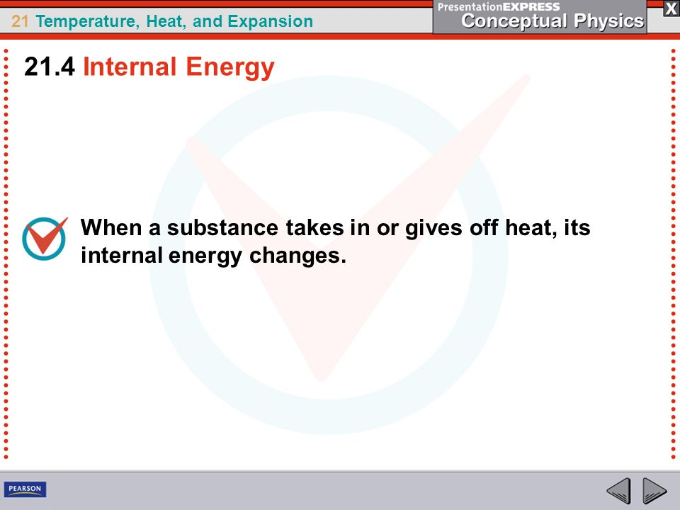 21.4 Internal Energy When a substance takes in or gives off heat, its internal energy changes.