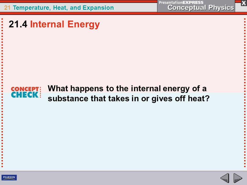 21.4 Internal Energy What happens to the internal energy of a substance that takes in or gives off heat