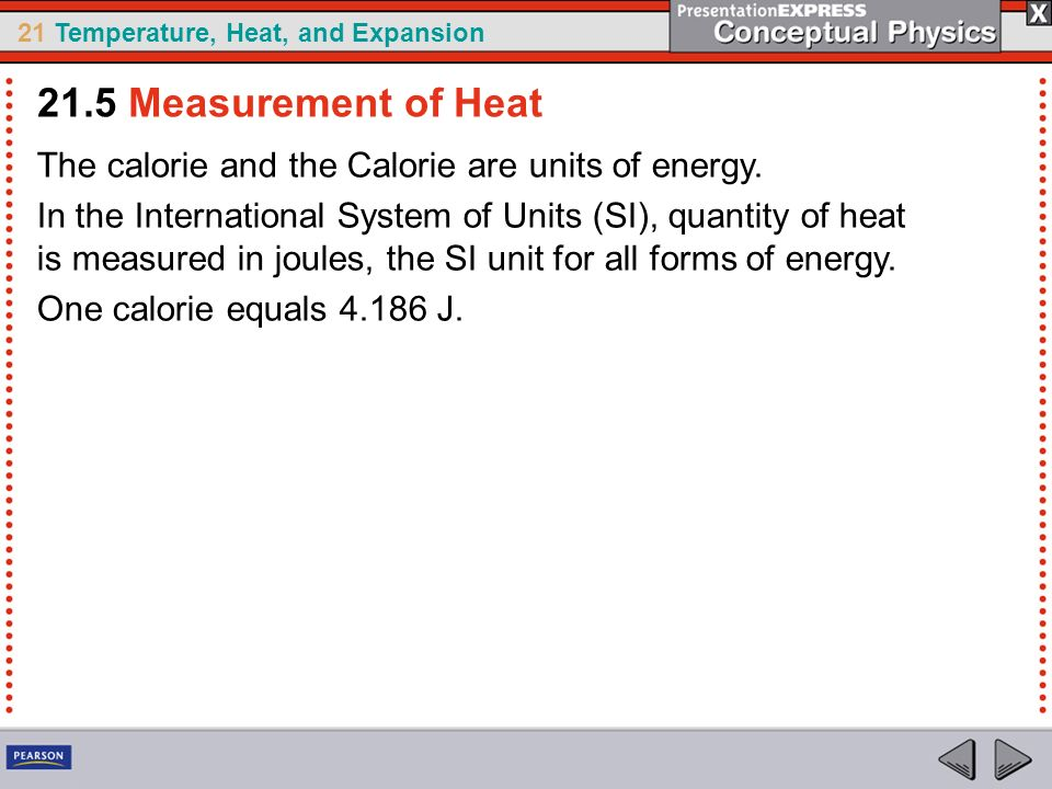21.5 Measurement of Heat The calorie and the Calorie are units of energy.