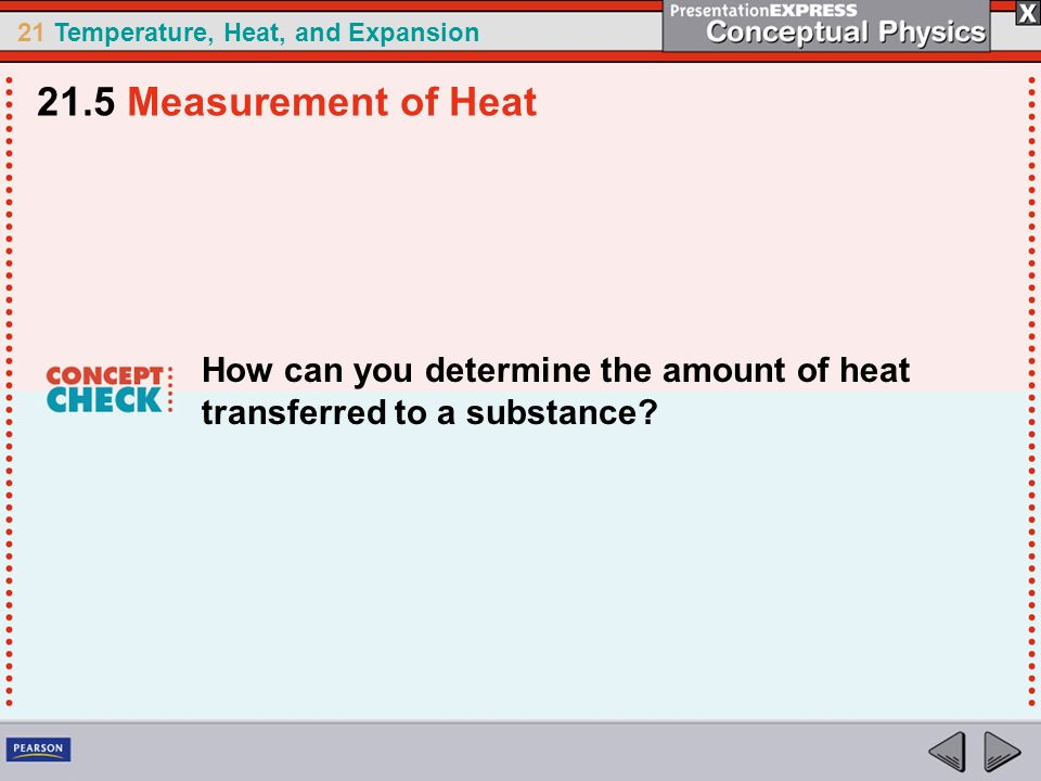 21.5 Measurement of Heat How can you determine the amount of heat transferred to a substance