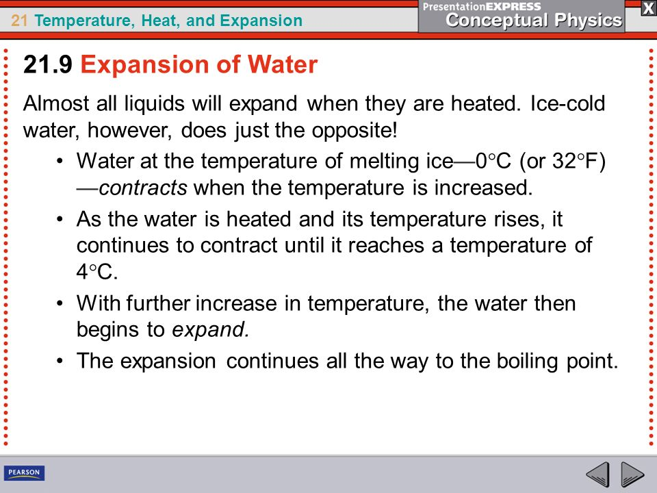 21.9 Expansion of Water Almost all liquids will expand when they are heated. Ice-cold water, however, does just the opposite!