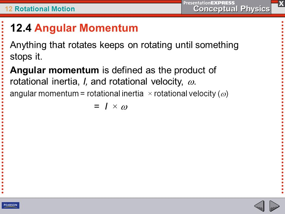 12.4 Angular Momentum Anything that rotates keeps on rotating until something stops it.