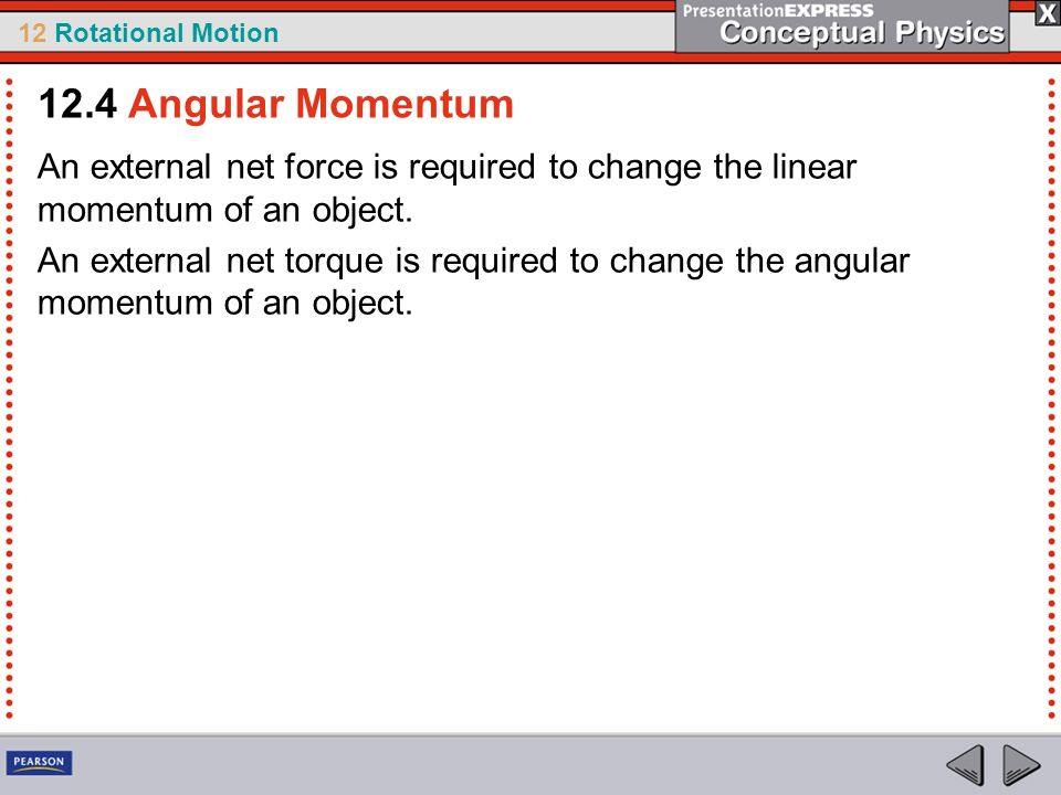 12.4 Angular Momentum An external net force is required to change the linear momentum of an object.