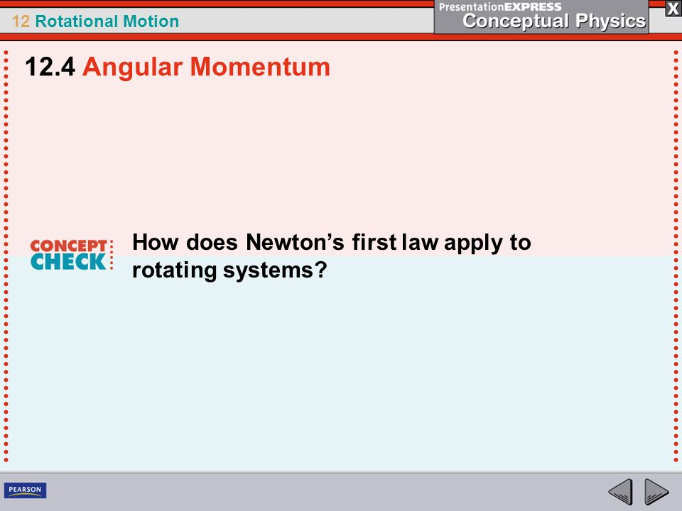 12.4 Angular Momentum How does Newton's first law apply to rotating systems