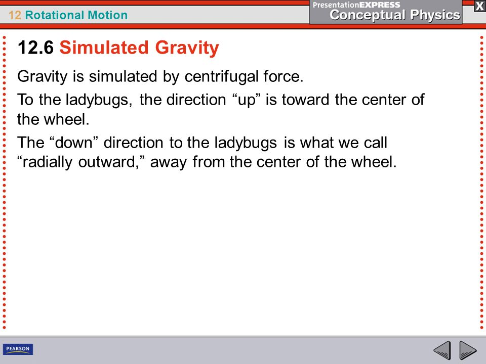12.6 Simulated Gravity Gravity is simulated by centrifugal force.