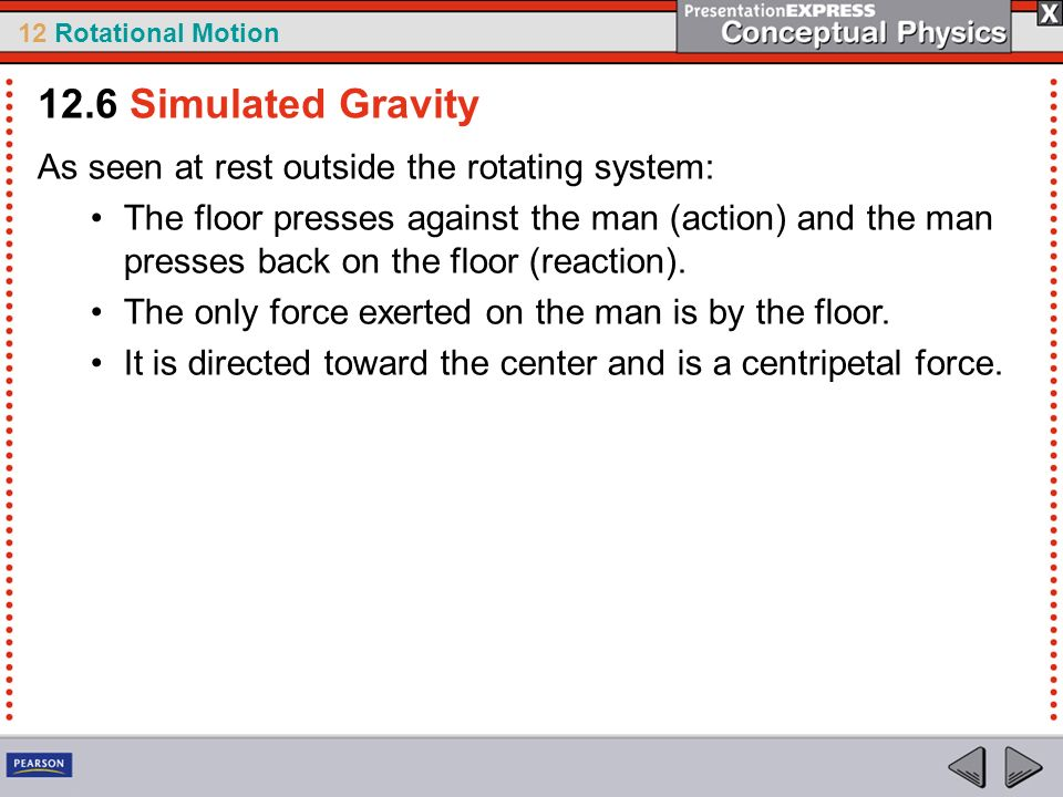 12.6 Simulated Gravity As seen at rest outside the rotating system: