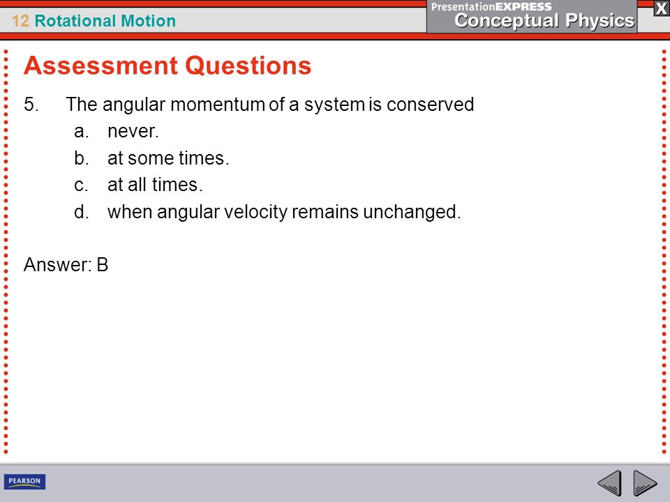 Assessment Questions The angular momentum of a system is conserved