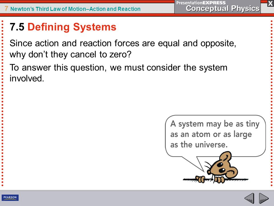 7.5 Defining Systems Since action and reaction forces are equal and opposite, why don't they cancel to zero