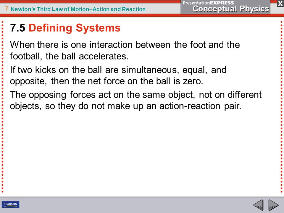 7.5 Defining Systems When there is one interaction between the foot and the football, the ball accelerates.
