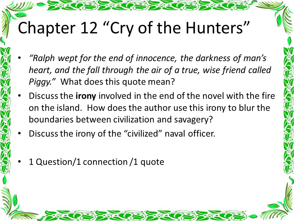 chapter 13 of lord of the Hey all first of all, i'd just like to say that for a school english assignment my class has been given the tastk of making up chapter 13 from the novel lord of the flies.