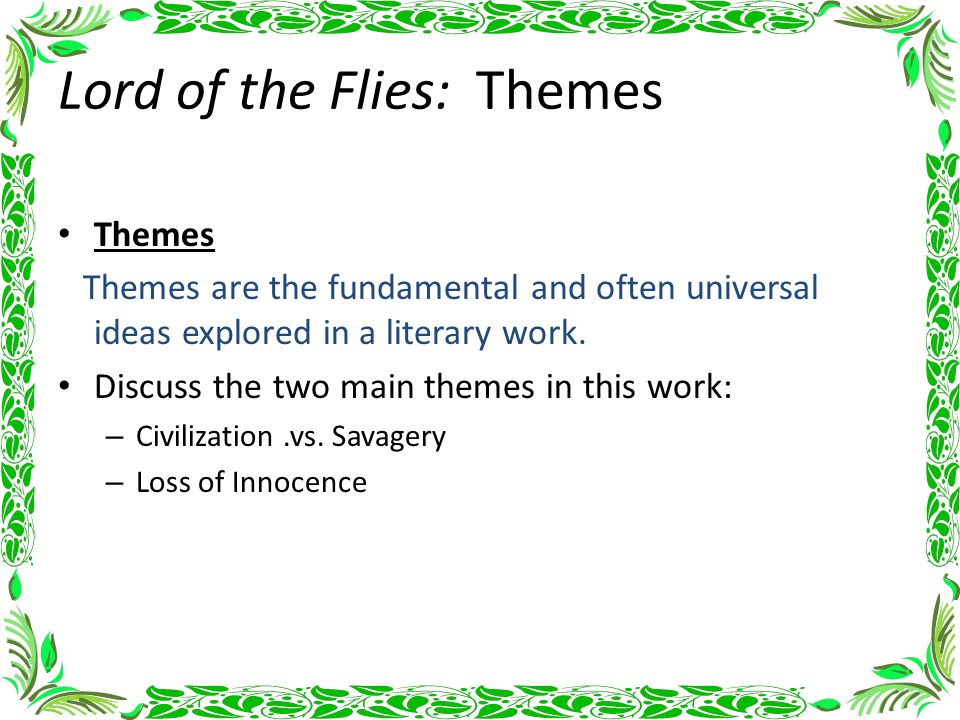 themes of lord of the flies The lord of the rings centres around the corrupting influence of the one ring this theme is discussed at length by tom shippey in chapter iii of j r r tolkien:  william golding with lord of the flies (1954), and t h white with the once and future king (1958.